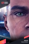 Detroit Become Human - Strategy Guide