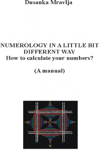 Numerology in a Little Bit Different Way - How to Calculate Your Numbers? (A manual)