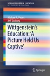 Wittgensteins Education A Picture Held Us Captive
