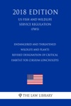 Endangered And Threatened Wildlife And Plants - Revised Designation Of Critical Habitat For Cirsium Loncholepis US Fish And Wildlife Service Regulation FWS 2018 Edition