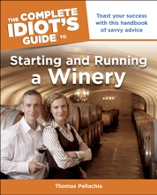 The Complete Idiot's Guide To Starting And Running A Winery