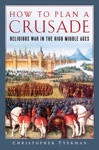 How To Plan A Crusade Religious War In The High Middle Ages