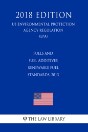 Fuels And Fuel Additives Renewable Fuel Standards 2013 Us Environmental Protection Agency Regulation Epa 2018 Edition