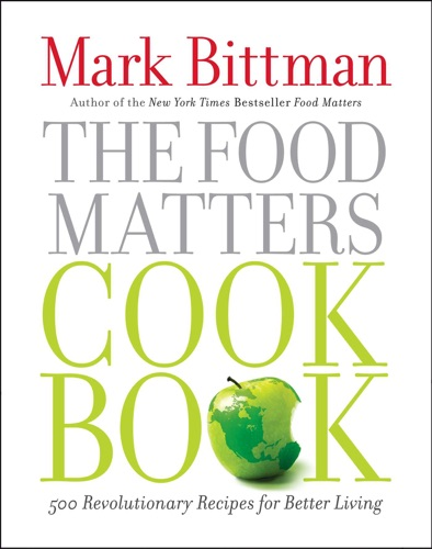 Mark Bittman - The Food Matters Cookbook