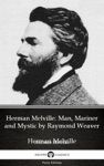 Herman Melville Man Mariner And Mystic By Raymond Weaver - Delphi Classics Illustrated