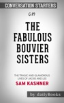 The Fabulous Bouvier Sisters The Tragic And Glamorous Lives Of Jackie And Lee By Sam Kashner Conversation Starters