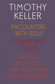 Timothy Keller: Encounters With Jesus, Counterfeit Gods and Walking with God through Pain and Suffering