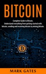 Bitcoin Complete Guide To Bitcoin Understand Everything From Getting Started With Bitcoin Sending And Receiving Bitcoin To Mining Bitcoin
