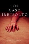 Un caso irrisolto (Un Mistero di Riley Paige — Libro 8) Book Cover