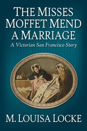 THE MISSES MOFFET MEND A MARRIAGE: A VICTORIAN SAN FRANCISCO STORY