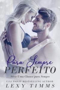 Para Sempre Perfeito - Série Uma Chance para Sempre Book Cover