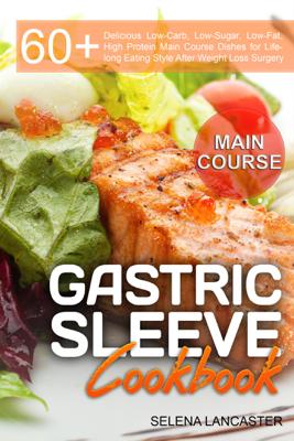 Gastric Sleeve Cookbook: Main Course - Selena Lancaster book