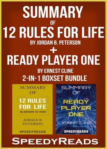 SpeedyReads - Summary of 12 Rules for Life: An Antidote to Chaos by Jordan B. Peterson  + Summary of Ready Player One by Ernest Cline 2-in-1 Boxset Bundle