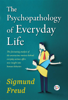 The Psychopathology of Everyday Life - Sigmund Freud & GP Editors