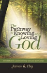 The Pathway To Knowing And Loving God