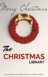 The Christmas Library 250 Essential Christmas Novels Poems Carols Short Storiesby 100 Authors