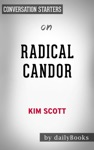 Radical Candor Be A Kick-Ass Boss Without Losing Your Humanity By Kim Scott Conversation Starters