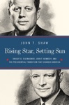 Rising Star Setting Sun Dwight D Eisenhower John F Kennedy And The Presidential Transition That Changed America