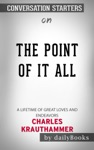 The Point Of It All A Lifetime Of Great Loves And Endeavors By Charles Krauthammer Conversation Starters