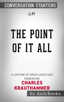 The Point of It All: A Lifetime of Great Loves and Endeavors by Charles Krauthammer: Conversation Starters image