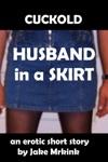 Cuckold Husband In A Skirt