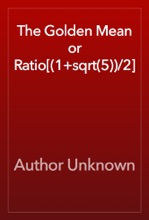 The Golden Mean Or Ratio[(1+sqrt(5))/2]