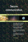 Secure Communication The Ultimate Step-By-Step Guide