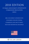 2006-12-04 Energy Conservation Standards For New Federal Commercial And Multi-Family High-Rise Residential Buildings US Energy Efficiency And Renewable Energy Office Regulation EERE 2018 Edition