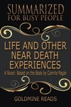Life And Other Near-Death Experiences - Summarized For Busy People A Novel Based On The Book By Camille Pagn