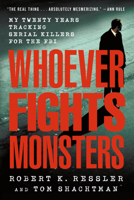 Whoever Fights Monsters - Robert K. Ressler, Tom Shachtman & Charles Spicer book