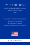 Protection Of Stratospheric Ozone - Revision Of The Venting Prohibition For Specific Refrigerant Substitutes - Final Rule US Environmental Protection Agency Regulation EPA 2018 Edition
