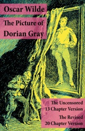 The Picture Of Dorian Gray The Uncensored 13 Chapter Version The Revised 20 Chapter Version