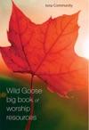 Wild Goose Big Book Of Worship Resources