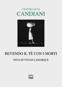 Bevendo il tè con i morti da Chandra Livia Candiani