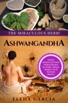 Ashwagandha The Miraculous Herb Holistic Solutions  Proven Healing Recipes For Health Beauty Weight Loss  Hormone Balance