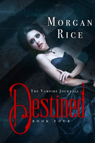 Morgan Rice - Destined (Book #4 in the Vampire Journals)