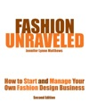 Fashion Unraveled - How To Start And Manage Your Own Fashion Or Craft Design Business