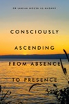 Consciously Ascending From Absence To Presence