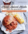Plant-Based Meats Hearty High-Protein Recipes For Vegans Flexitarians And Curious Carnivores