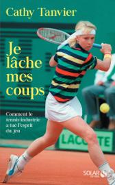 Je lâche mes coups-Comment le tennis a perdu son âme