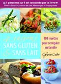 4 saisons sans gluten & sans lait. 101 recettes pour se régaler en famille