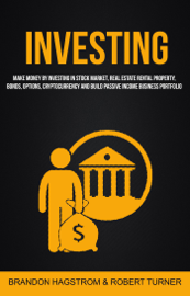 Investing: Make Money By Investing In Stock Market, Real Estate Rental Property, Bonds, Options, Cryptocurrency And Build Passive Income Business Portfolio book
