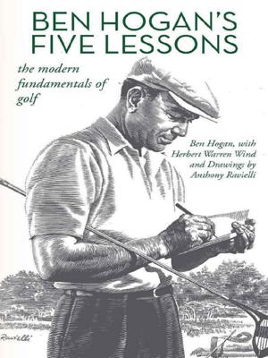 Ben Hogan's Five Lessons: The Modern Fundamentals of Golf - Ben Hogan, Herbert Warren Wind & Anthony Ravielli book