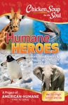 Chicken Soup For The Soul Humane Heroes Volume III