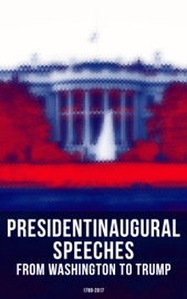President's Inaugural Speeches: From Washington to Trump (1789-2017) PDF Download