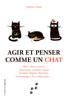 Agir et penser comme un chat - Stéphane Garnier
