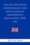 The Gas Appliances Enforcement And Miscellaneous Amendments Regulations 2018 UK