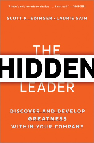 Scott Edinger, James M. Kouzes & Laurie Sain - The Hidden Leader