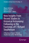 New Insights From Recent Studies In Historical Astronomy Following In The Footsteps Of F Richard Stephenson