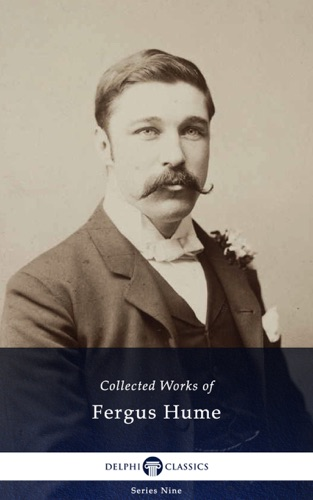 Fergus Hume - Delphi Collected Works of Fergus Hume (Illustrated)